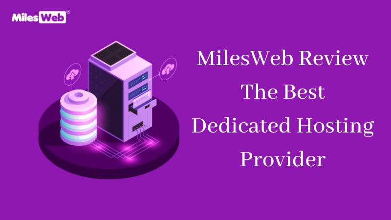 MilesWeb Review The Best Dedicated Hosting Provider